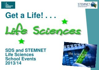 Get a Life! . . . SDS and STEMNET Life Sciences School Events 2013/14