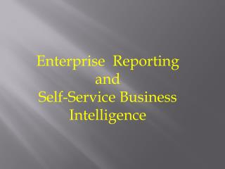 Enterprise  Reporting  and  Self-Service Business Intelligence