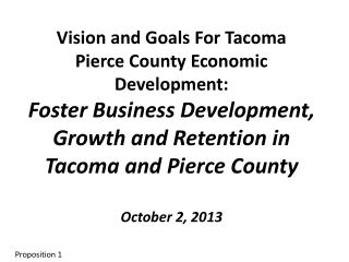 Vision and Goals For Tacoma  Pierce County Economic Development: Foster Business Development, Growth and Retention in T