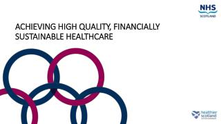 ACHIEVING HIGH QUALITY, FINANCIALLY SUSTAINABLE HEALTHCARE