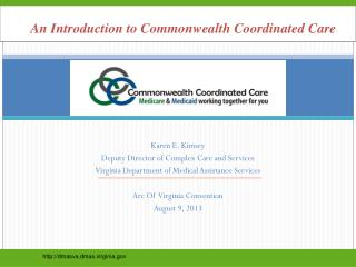 Karen E. Kimsey Deputy Director of Complex Care and Services Virginia Department of Medical Assistance Services  Arc Of