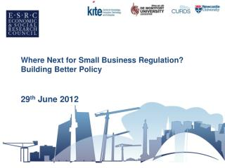 Where  Next for Small Business Regulation?  Building  Better Policy 29 th  June 2012