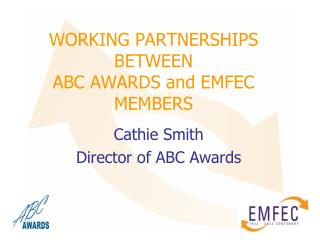 WORKING PARTNERSHIPS BETWEEN   ABC AWARDS and EMFEC MEMBERS