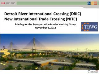 Detroit River International Crossing (DRIC) New International Trade Crossing (NITC)