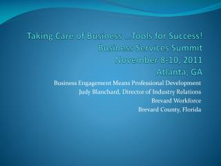 Taking Care of Business …Tools for Success! Business Services Summit November 8-10, 2011 Atlanta, GA
