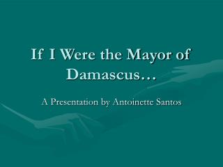 If I Were the Mayor of Damascus…