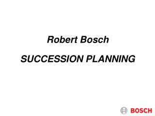 Robert Bosch SUCCESSION PLANNING