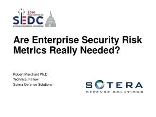 Are  Enterprise Security Risk Metrics  Really Needed?