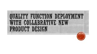 QUALITY FUNCTION DEPLOYMENT WITH COLLABRATIVE NEW PRODUCT DESIGN