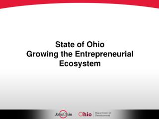State of Ohio Growing the Entrepreneurial Ecosystem