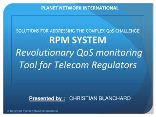 SOLUTIONS FOR ADDRESSING THE COMPLEX QoS CHALLENGE RPM SYSTEM  Revolutionary QoS monitoring Tool for Telecom Regulators