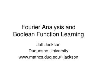 Fourier Analysis and  Boolean Function Learning
