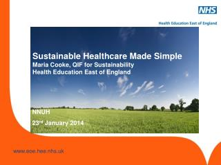 Sustainable Healthcare Made Simple Maria Cooke, QIF for Sustainability Health Education East of England