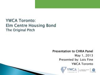 YWCA  Toronto: Elm Centre Housing Bond The Original Pitch