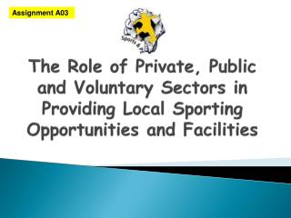 The Role of Private, Public and Voluntary S ectors in P roviding Local S porting O pportunities and Faciliti