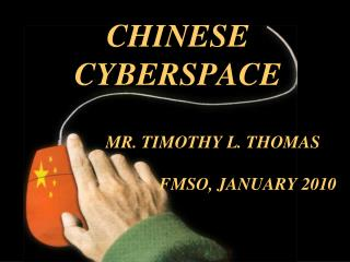 CHINESE CYBERSPACE 		MR. TIMOTHY L. THOMAS 				FMSO, JANUARY 2010