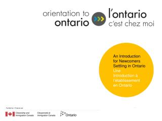 An  Introduction  for  Newcomers  Settling in Ontario Une  Introduction à l'établissement en Ontario