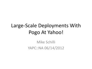 Large-Scale Deployments With Pogo At Yahoo!