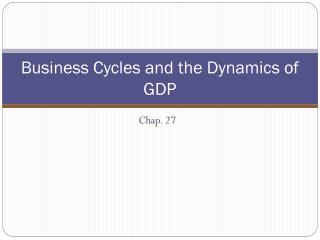 Business Cycles and the Dynamics of GDP