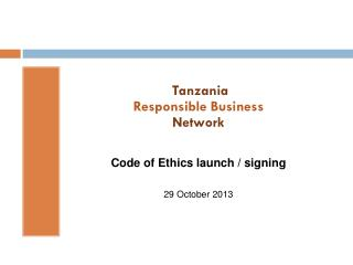 Tanzania  Responsible Business  Network Code of Ethics launch / signing 29 October 2013