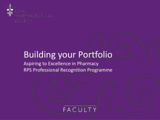 Building your Portfolio Aspiring to Excellence in Pharmacy RPS Professional Recognition  Programme