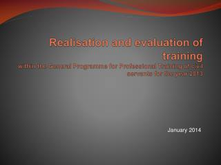 Realisation and evaluation of training within the General Programme for Professional  Training of civil servants  for t