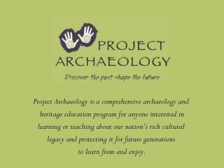 Project Archaeology is a comprehensive archaeology and  heritage education program for anyone interested in