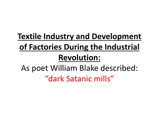 "Textile Industry and Development of Factories During the Industrial Revolution: As poet William Blake described:   ""dark"