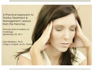 A Practical Approach to Tinnitus Treatment & Management: Lessons  from  the Trenches Pennsylvania Academy of Audiolo