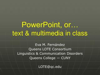 PowerPoint, or… text & multimedia in class