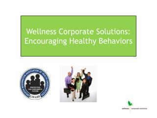 Wellness Corporate  Solutions : Encouraging Healthy  Behaviors