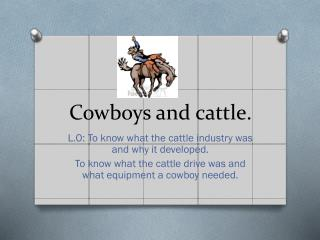 Cowboys and cattle.