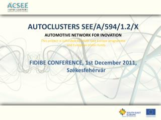 AUTOCLUSTERS SEE/A/594/1.2/X AUTOMOTIVE NETWORK FOR INOVATION This project is cofunded by South East Europe programme
