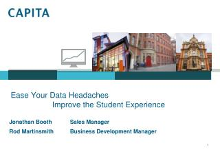 Ease Your Data Headaches                       Improve the Student Experience
