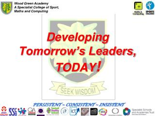Developing Tomorrow's Leaders,  TODAY !