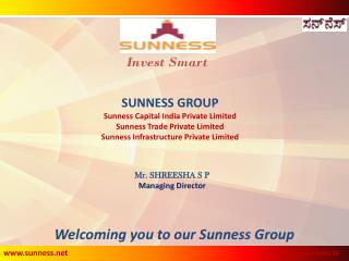 SUNNESS GROUP Sunness Capital India Private Limited Sunness Trade Private Limited Sunness Infrastructure Private Limited