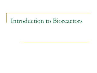 Introduction to Bioreactors