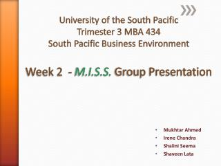University of the South Pacific   Trimester 3 MBA 434 South Pacific Business Environment Week 2  -  M.I.S.S.  Group Pres