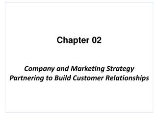 Chapter  02 Company  and Marketing Strategy  Partnering to Build Customer  Relationships