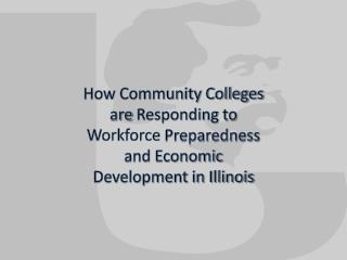 How Community Colleges are  Responding  to  Workforce  Preparedness and Economic Development in Illinois