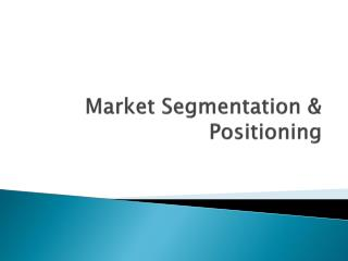 Market Segmentation & Positioning