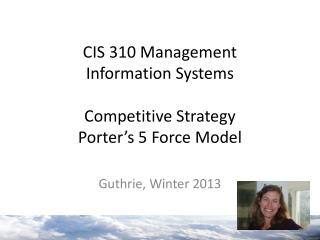 CIS 310 Management  Information Systems Competitive Strategy Porter's 5  Force Model