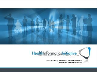 2012 Pharmacy Informatics Virtual Conference Tana Defa, VHA Initiative Lead