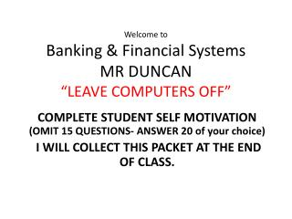 "Welcome to Banking & Financial Systems MR DUNCAN    ""LEAVE COMPUTERS OFF"""