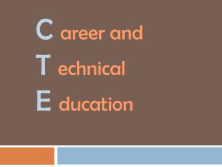 C areer and T echnical E ducation
