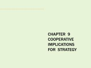 CHAPTER  9 COOPERATIVE IMPLICATIONS FOR  STRATEGY