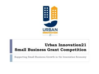 Urban Innovation21  Small Business Grant Competition