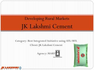 Category :  Best  Integrated  I nitiative  using ATL/BTL Client: JK Lakshmi Cement Agency : MART