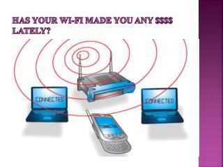 Has Your Wi-Fi Made You Any $$$$ Lately?