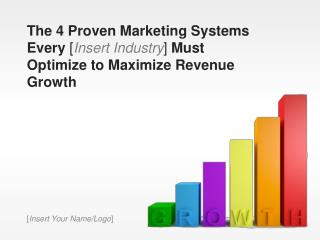 The 4 Proven Marketing Systems Every [ Insert Industry ]  Must  Optimize to Maximize Revenue Growth